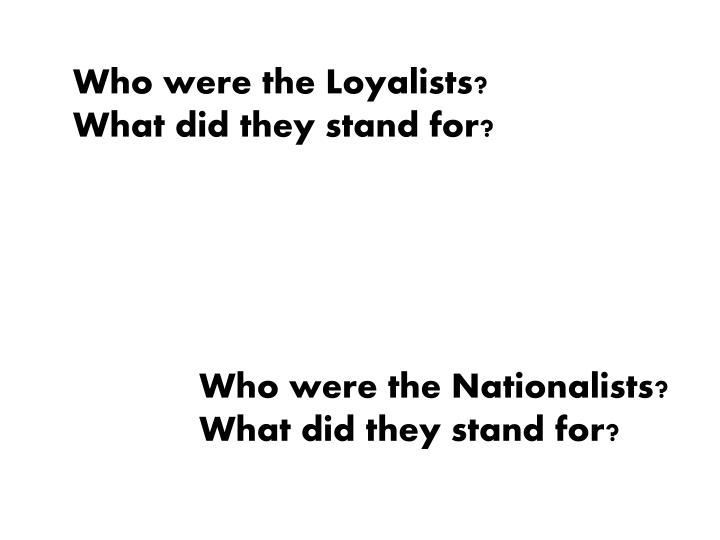 Who were the Loyalists?