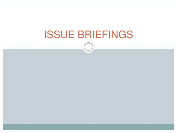 ISSUE BRIEFINGS