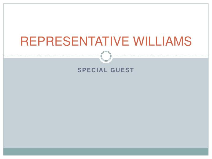 REPRESENTATIVE WILLIAMS