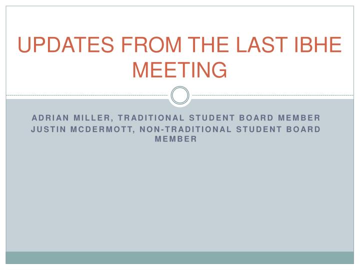 UPDATES FROM THE LAST IBHE MEETING