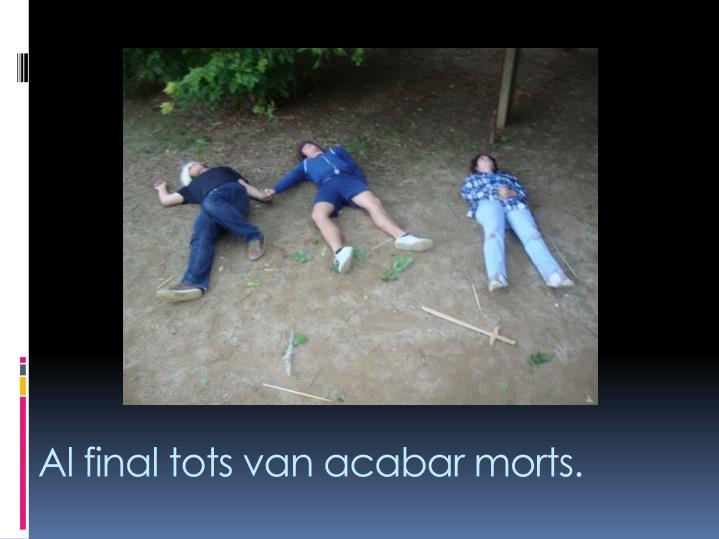 Al final tots van acabar morts.