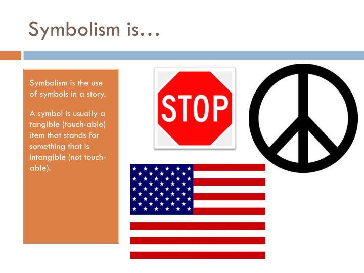 Symbolism is…