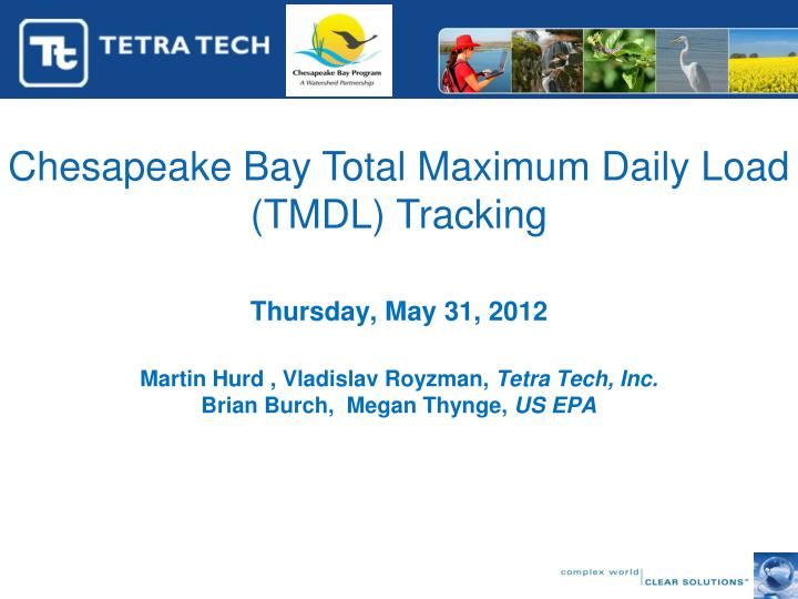 Thursday may 31 2012 martin hurd vladislav royzman tetra tech inc brian burch megan thynge us epa