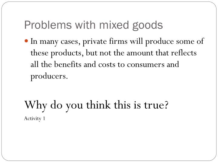 Problems with mixed goods