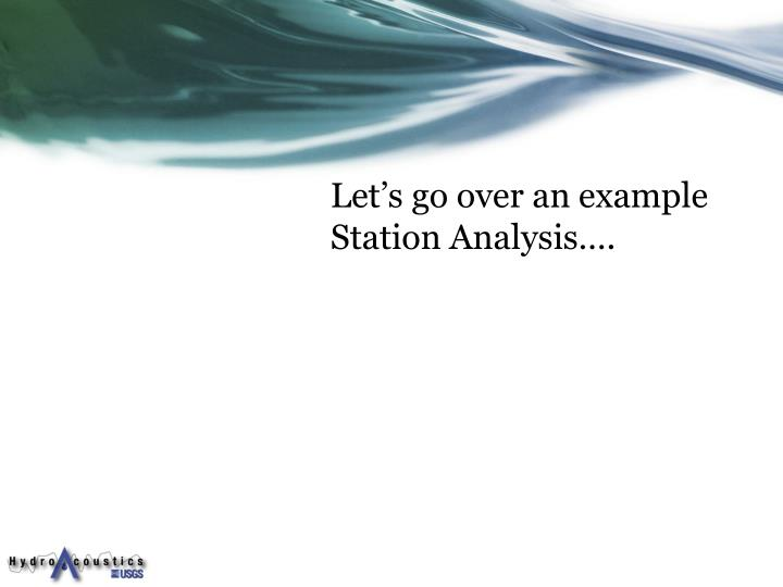 Let's go over an example Station Analysis….