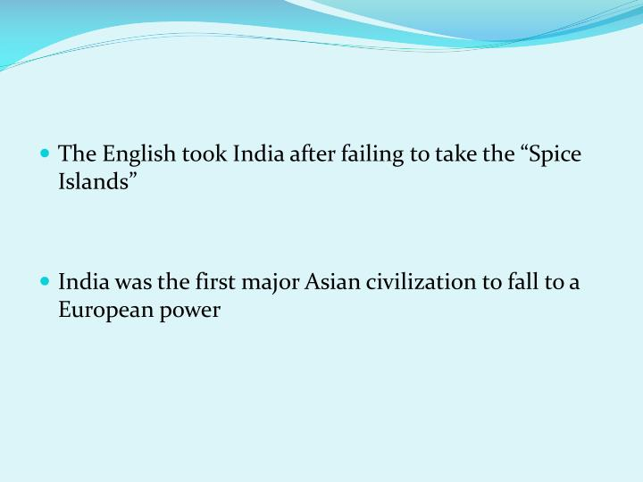 "The English took India after failing to take the ""Spice Islands"""