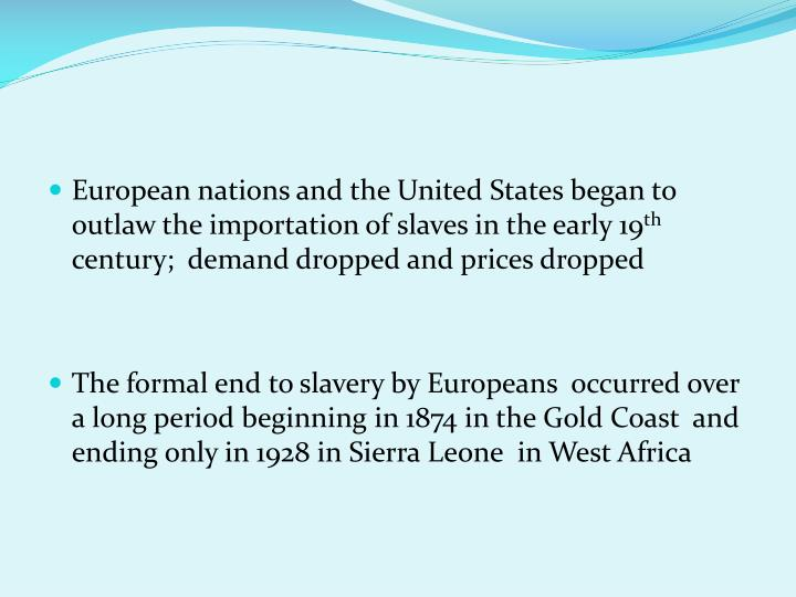 European nations and the United States began to outlaw the importation of slaves in the early 19