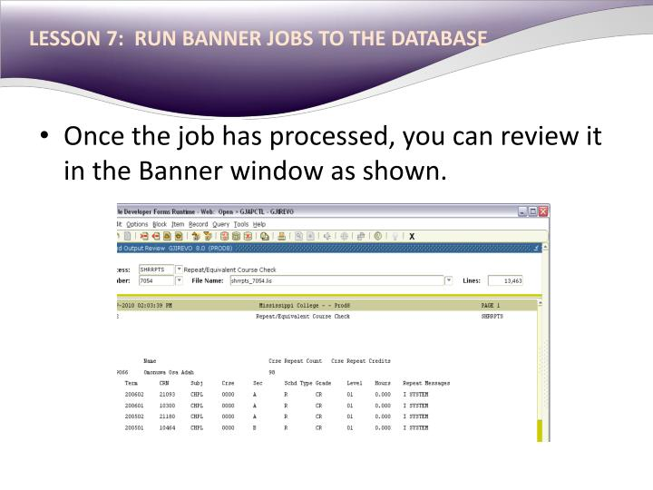 LESSON 7:  RUN BANNER JOBS TO THE DATABASE
