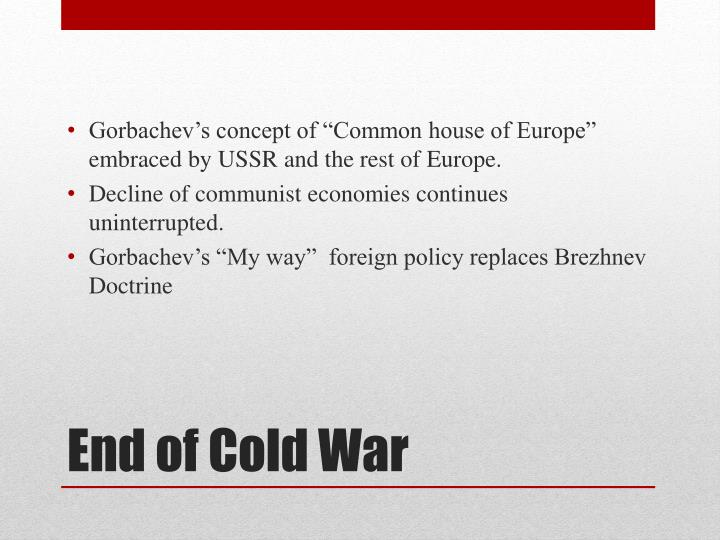 "Gorbachev's concept of ""Common house of Europe"" embraced by USSR and the rest of Europe."