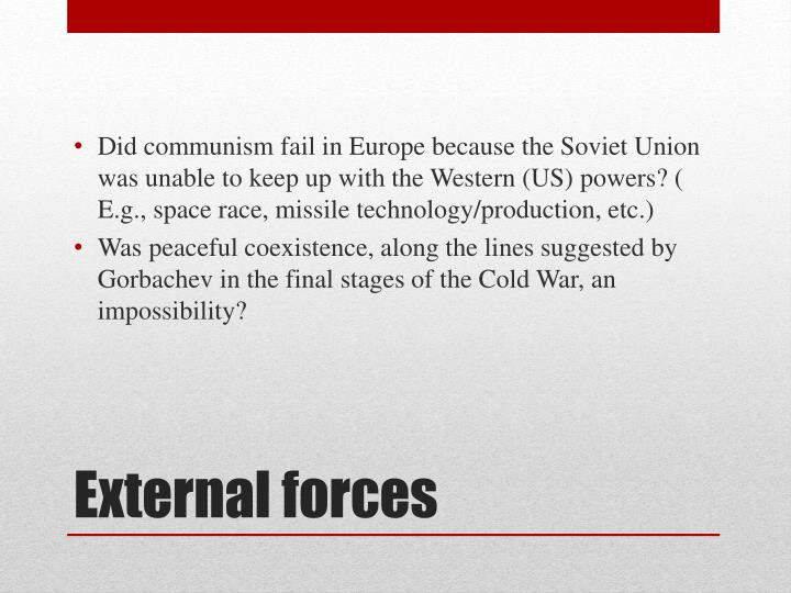 Did communism fail in Europe because the Soviet Union was unable to keep up with the Western (US) powers? ( E.g., space race, missile technology/production, etc.)