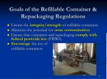goals of the refillable container repackaging regulations