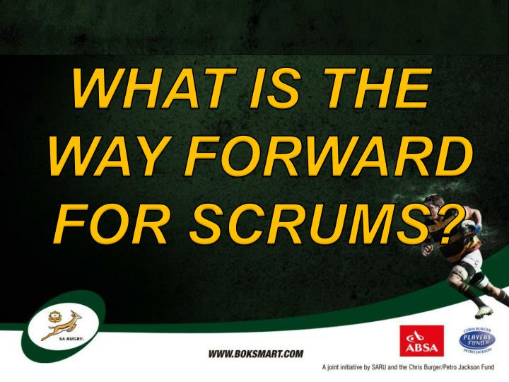 WHAT IS THE WAY FORWARD FOR SCRUMS?