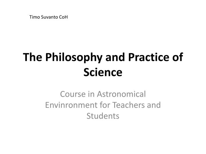 The philosophy and p ractice of science