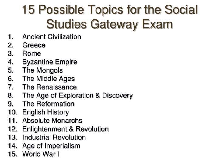 15 possible topics for the social studies gateway exam