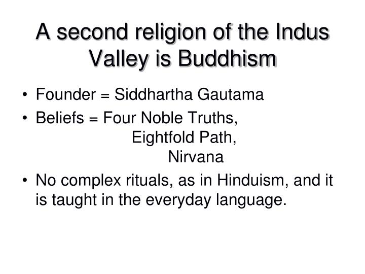 A second religion of the Indus Valley is Buddhism