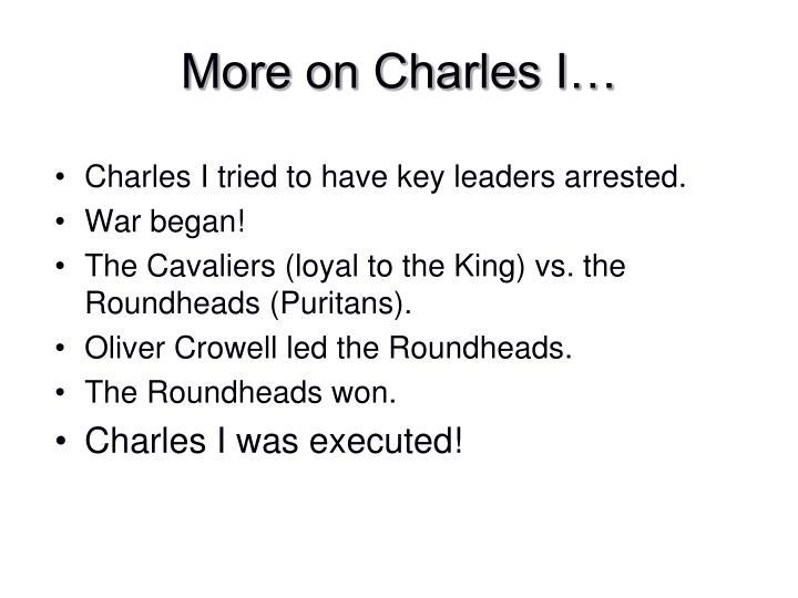 More on Charles I…