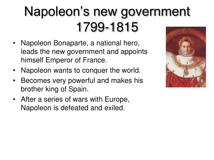 Napoleon Bonaparte, a national hero, leads the new government and appoints himself Emperor of France.