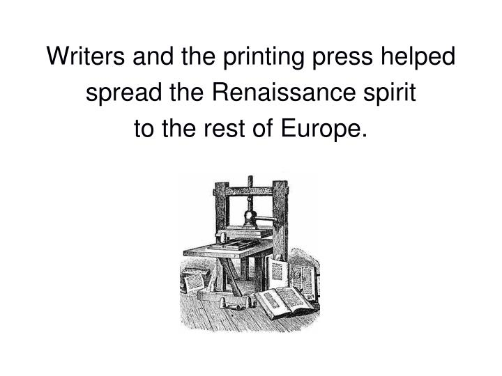 Writers and the printing press helped