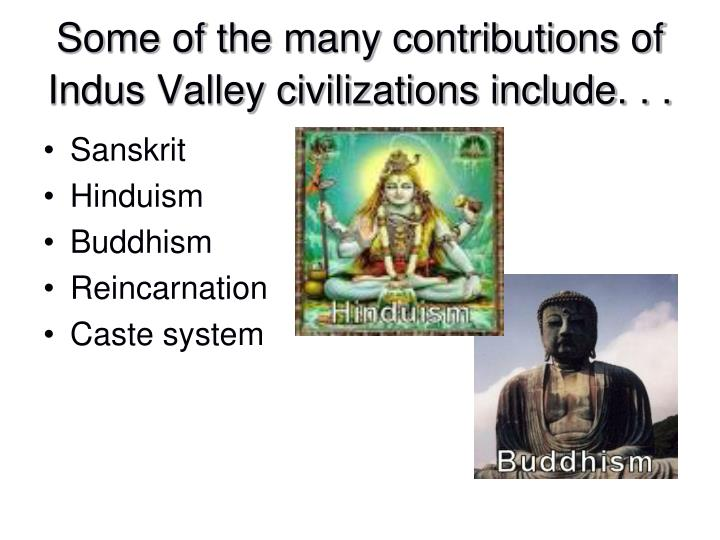 Some of the many contributions of Indus Valley civilizations include. . .