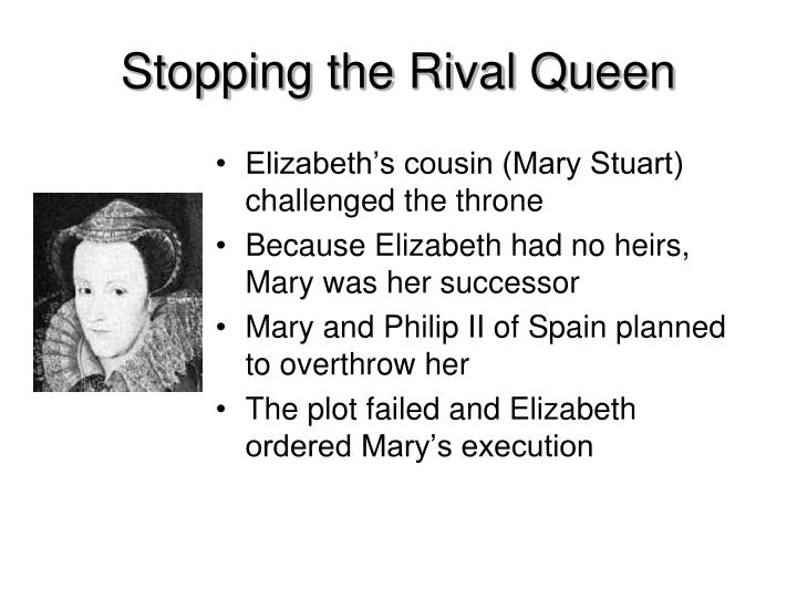 Elizabeth's cousin (Mary Stuart) challenged the throne