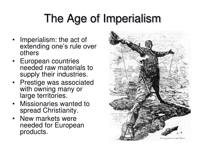 Imperialism: the act of extending one's rule over others