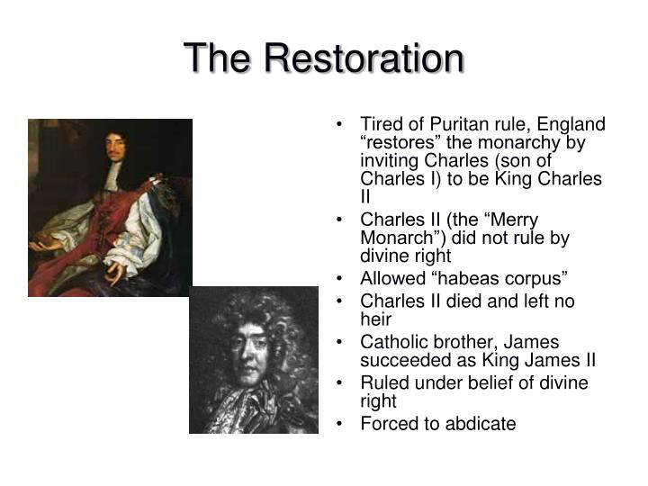"Tired of Puritan rule, England ""restores"" the monarchy by inviting Charles (son of Charles I) to be King Charles II"