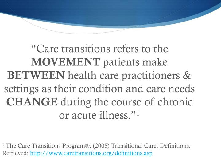 """Care transitions refers to the"