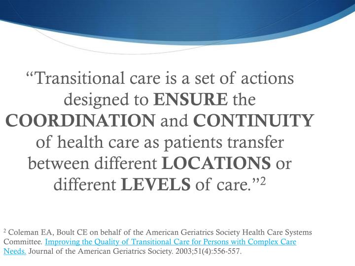 """Transitional care is a set of actions designed to"