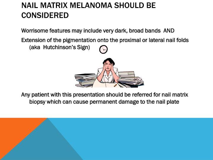 Nail Matrix Melanoma should be considered