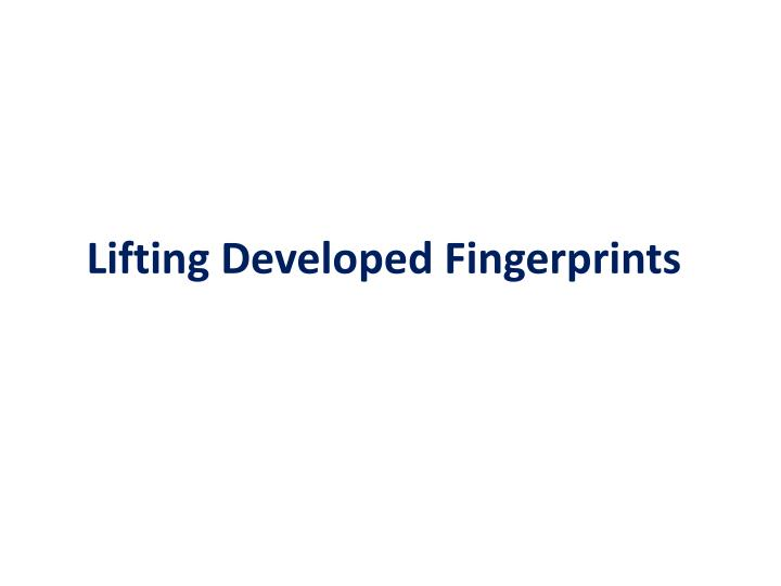 Lifting Developed Fingerprints