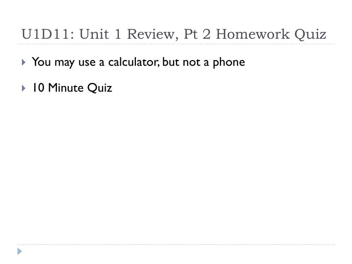 U1D11: Unit 1 Review, Pt 2 Homework Quiz