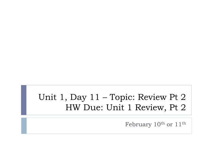Unit 1 day 11 topic review pt 2 hw due unit 1 review pt 2