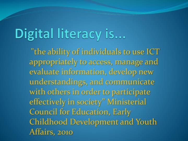 Digital literacy is...