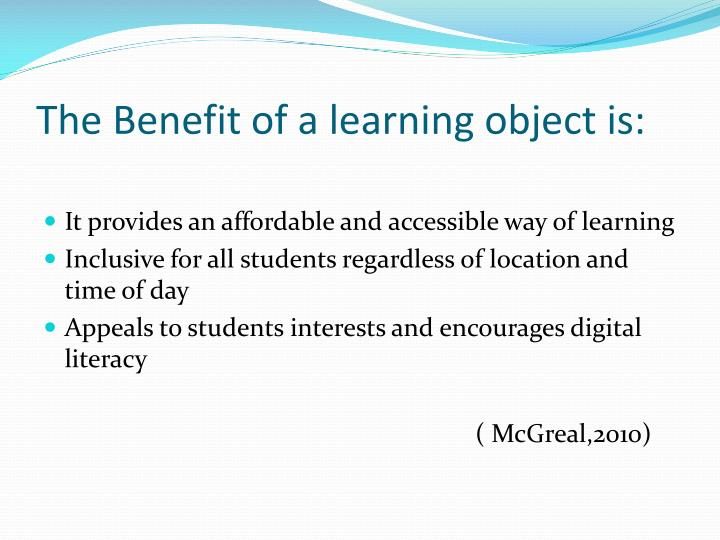 The Benefit of a learning object is: