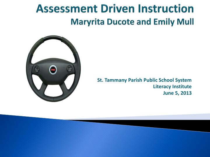 Assessment driven instruction maryrita ducote and emily mull