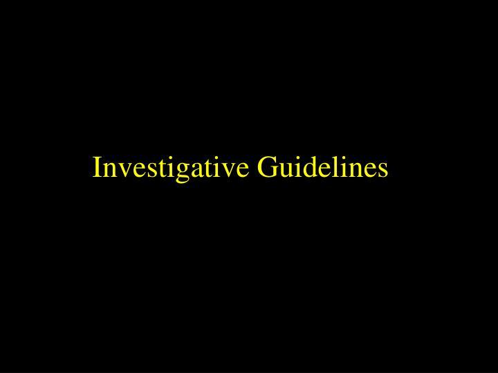 Investigative Guidelines