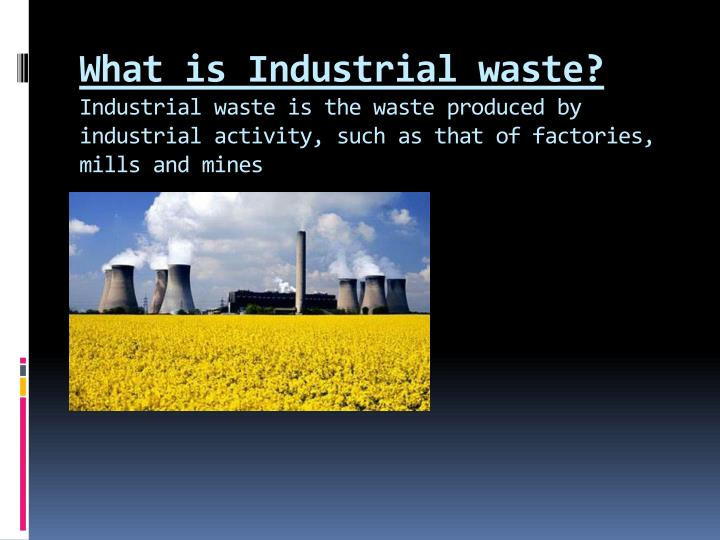 What is Industrial waste?