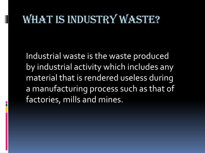 What is industry waste?