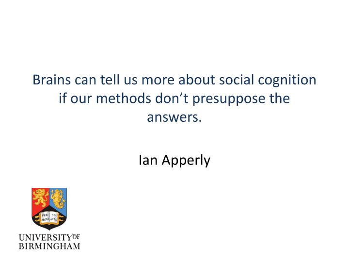 Brains can tell us more about social cognition if our methods don t presuppose the answers