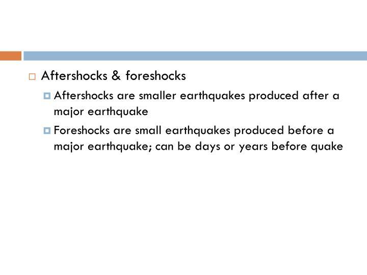 Aftershocks & foreshocks