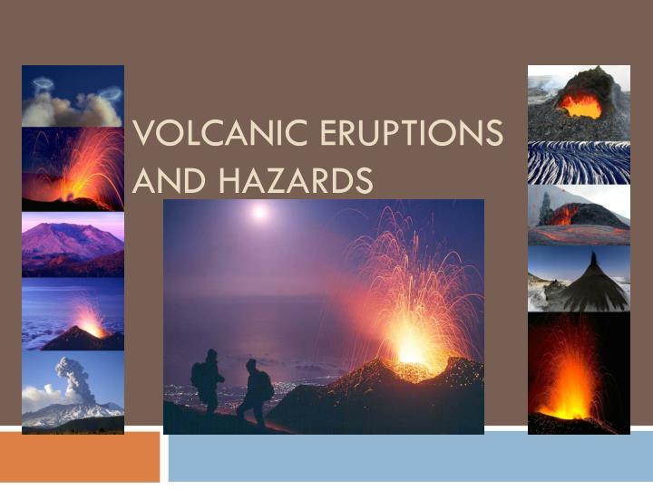 Volcanic Eruptions and Hazards