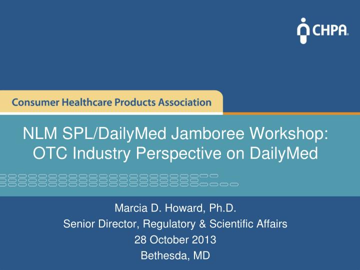 Nlm spl dailymed jamboree workshop otc industry perspective on dailymed
