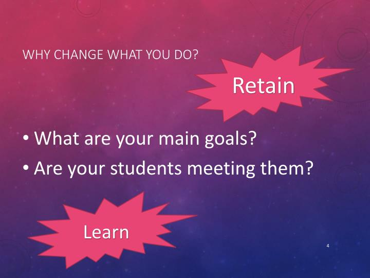 Why change what you do?