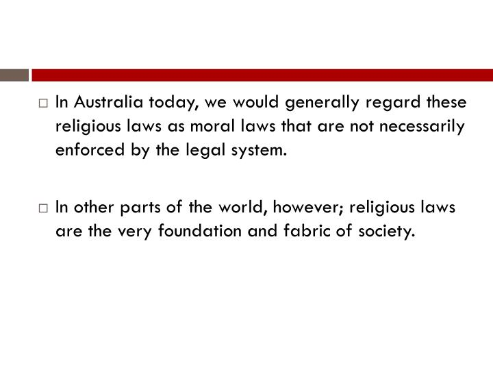 In Australia today, we would generally regard these religious laws as moral laws that are not necessarily enforced by the legal system.