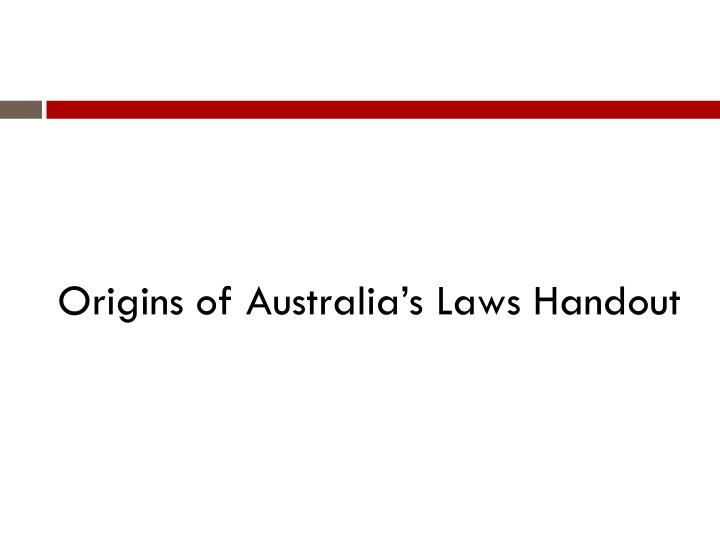 Origins of Australia's Laws Handout
