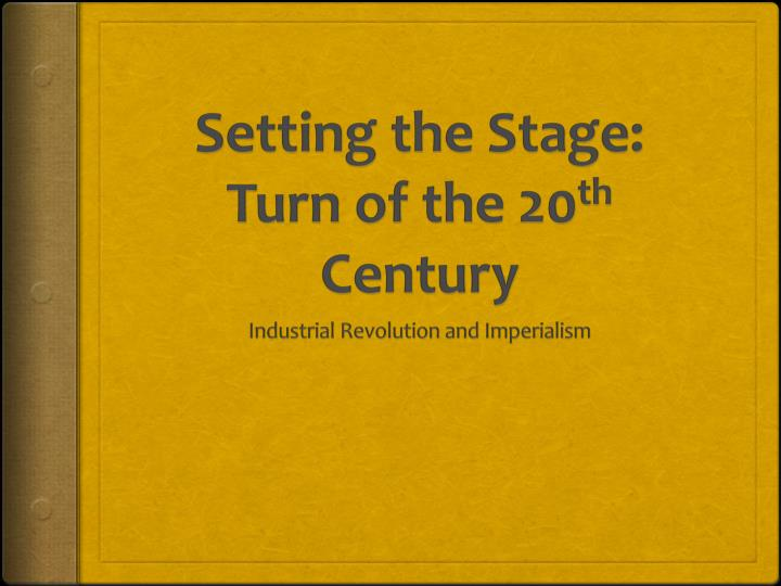 Setting the stage turn of the 20 th century