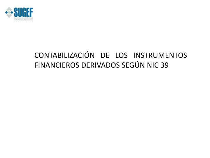 CONTABILIZACIÓN DE LOS INSTRUMENTOS FINANCIEROS DERIVADOS SEGÚN NIC 39