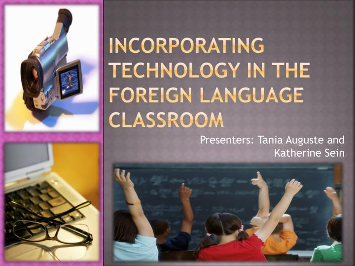Incorporating Technology in the Foreign language classroom