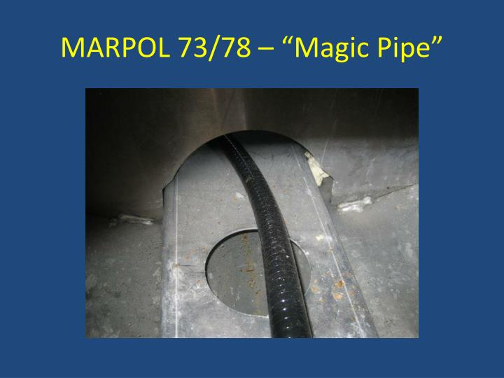 "MARPOL 73/78 – ""Magic Pipe"""