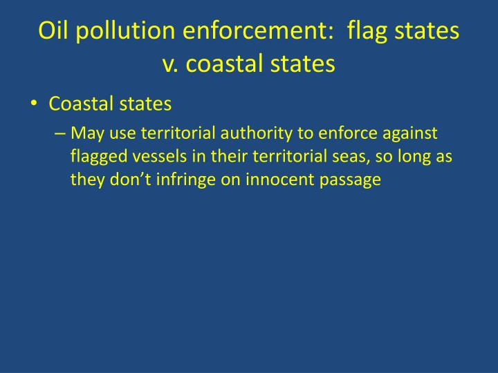 Oil pollution enforcement:  flag states v. coastal states